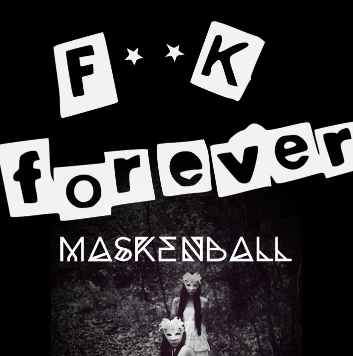 F**K FOREVER Maskenball