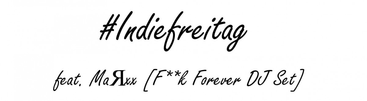 #Indiefreitag feat. MaЯxx (F**k Forever DJ Set)