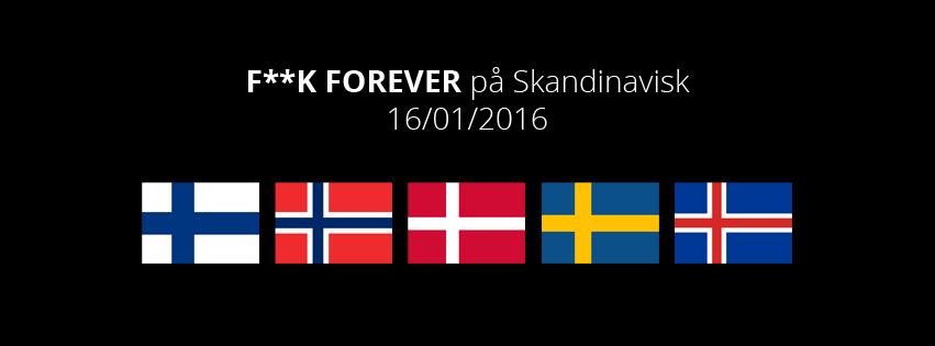 F**K FOREVER på Skandinavisk
